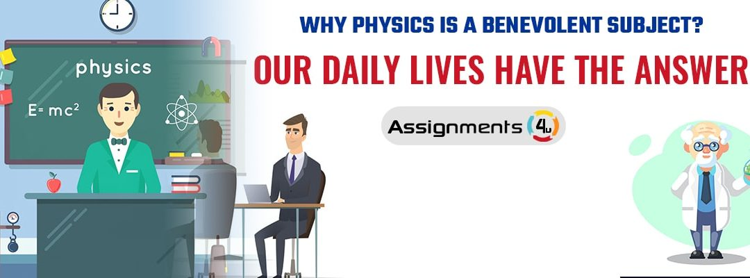 Why Physics is a Benevolent subject? Our daily lives have the Answer!