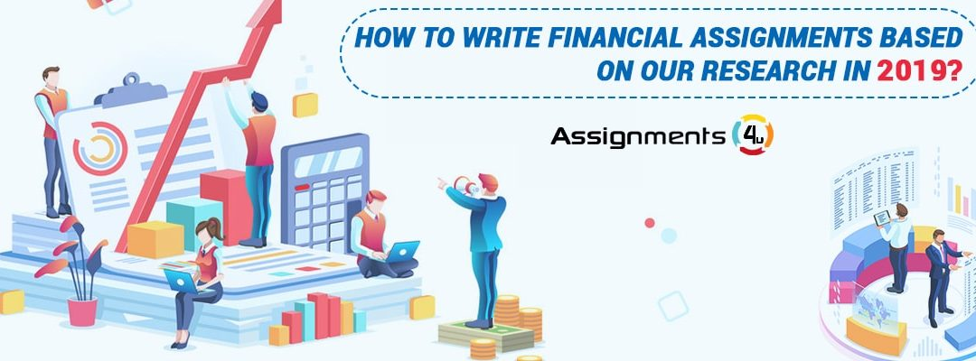 How to write financial assignments based on our research in 2019