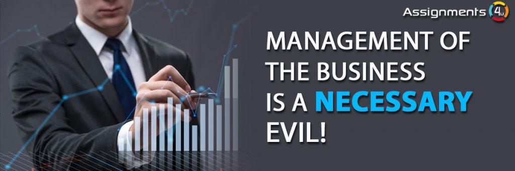 Management Of The Business Is A Necessary Evil!