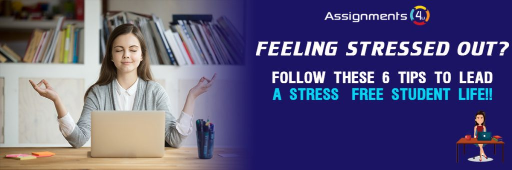 Feeling Stressed Out? Follow These 6 Tips To Lead a Stress-Free Student Life!!