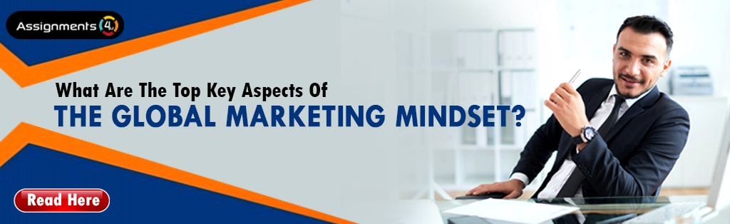 What are the top key aspects of the global marketing mindset?