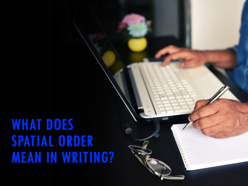 What does spatial order mean in writing?