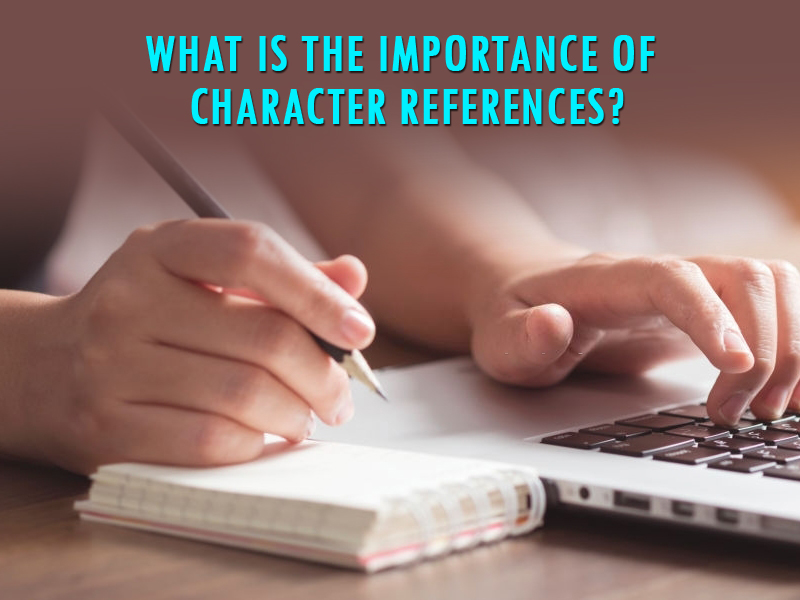 What is the importance of Character References?