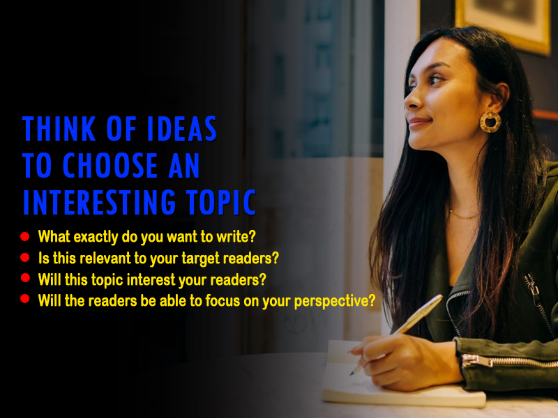 Think of ideas to choose an interesting topic